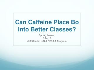 Can Caffeine Place Bo Into Better Classes?