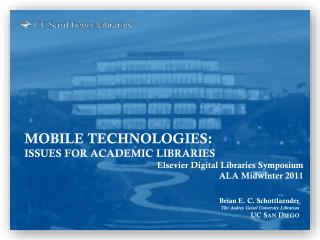 MOBILE TECHNOLOGIES:   ISSUES FOR ACADEMIC LIBRARIES Elsevier Digital Libraries Symposium  ALA Midwinter 2011