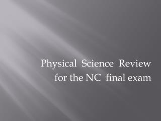 Physical  Science  Review for the NC  final exam
