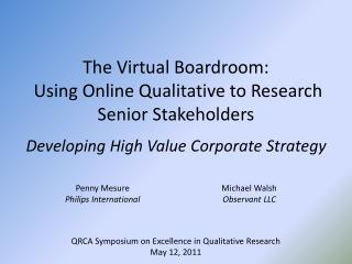 The Virtual Boardroom:   Using Online Qualitative to Research Senior Stakeholders Developing High Value Corporate Strat