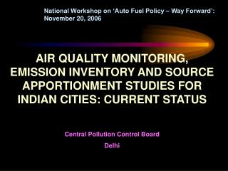 AIR QUALITY MONITORING, EMISSION INVENTORY AND SOURCE APPORTIONMENT STUDIES FOR INDIAN CITIES: CURRENT STATUS Central Po