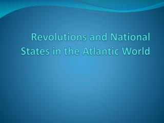 Revolutions and National States in the Atlantic World