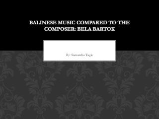 Balinese Music Compared to the Composer: Bela Bartok