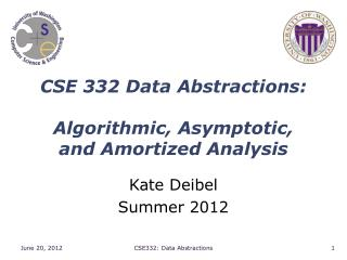 CSE 332 Data Abstractions: Algorithmic, Asymptotic,  and Amortized Analysis