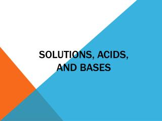 SOLUTIONS, ACIDS, AND BASES