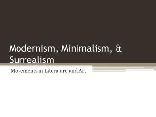 Modernism, Minimalism, & Surrealism