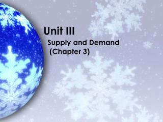 Unit III   Supply and Demand    (Chapter 3)