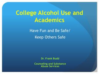 College Alcohol Use and  Academics