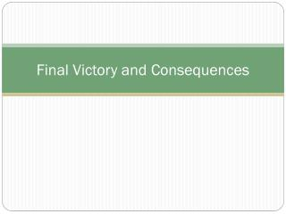 Final Victory and Consequences
