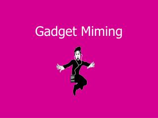 Gadget Miming