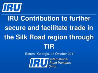 IRU Contribution to further secure and facilitate trade in the Silk Road region through TIR