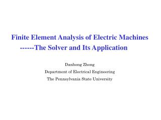 Finite Element Analysis of Electric Machines         ------The Solver and Its Application Danhong Zhong Department of El
