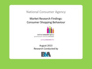 National Consumer Agency Market Research Findings: Consumer  Shopping Behaviour August 2013 Research Conducted by