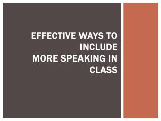 Effective Ways to Include  more Speaking in Class