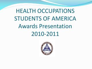 HEALTH OCCUPATIONS STUDENTS OF AMERICA Awards Presentation 2010-2011