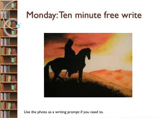 Monday: Ten minute free write