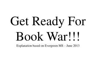 Get Ready For Book War !!! Explanation based on Evergreen  MS – June 2013