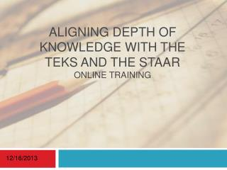 Aligning  DEPTH OF KNOWLEDGE WITH THE TEKS and THE STAAR OnLine  Training