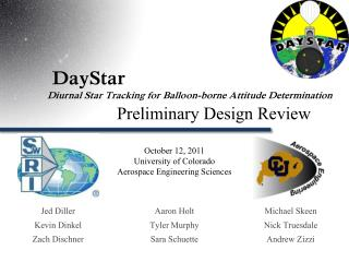 DayStar				   	 Diurnal Star Tracking for Balloon-borne Attitude Determination  		Preliminary Design Review