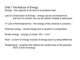 Ch6.1 The Nature of Energy Energy – the capacity to do work or to produce heat. Law of Conservation of Energy – ener