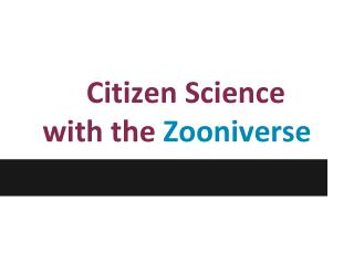 Citizen Science  with  the  Zooniverse