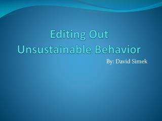 Editing Out  Unsustainable Behavior