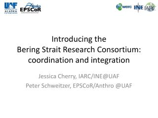 Introducing the  Bering Strait Research Consortium:   coordination and integration