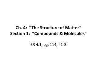 """Ch. 4: """"The Structure of Matter"""" Section 1: """"Compounds & Molecules"""""""