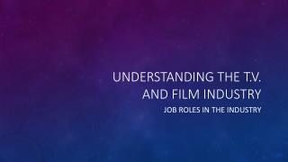 Understanding the  t.v . and film industry