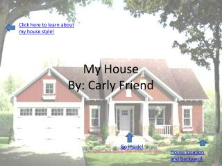 My  House By: Carly Friend
