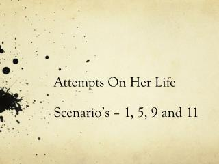 Attempts On Her Life Scenario's – 1, 5, 9 and 11