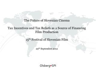 The Future of Slovenian Cinema Tax Incentives and Tax Reliefs as a Source of Financing Film Production 15 th  Festival o