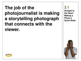 The job of the photojournalist is making a storytelling photograph that connects with the viewer.