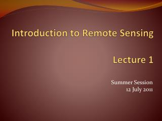 Introduction to Remote Sensing  Lecture 1