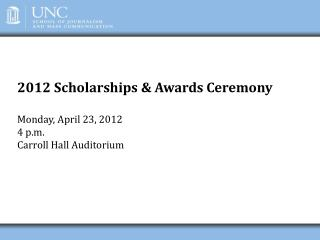 2012 Scholarships & Awards Ceremony Monday, April 23, 2012 4 p.m. Carroll Hall Auditorium