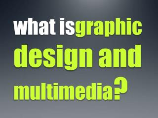 what  is graphic design and  multimedia ?