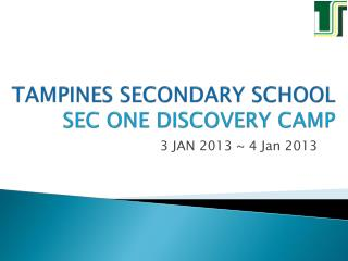 TAMPINES SECONDARY SCHOOL SEC ONE DISCOVERY CAMP