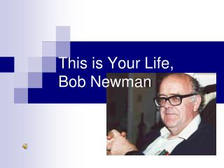This is Your Life,  Bob Newman