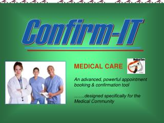 MEDICAL CARE An advanced, powerful appointment booking & confirmation tool …….designed specifically for the Medical