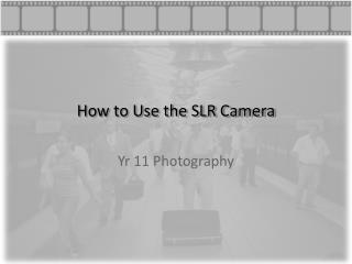How to Use the SLR Camera