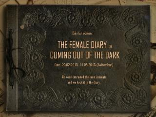 THE FEMALE DIARY  OR COMING OUT OF THE DARK