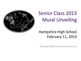 Senior Class 2013 Mural Unveiling Hampshire High School February 11, 2013 Photos By D300 Communication Services