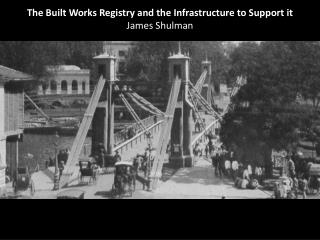 The Built Works Registry and the Infrastructure to Support it James Shulman