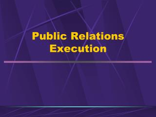 Public Relations  Execution