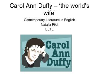 Carol Ann Duffy – 'the world's wife'