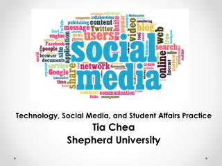 Technology, Social Media, and Student Affairs Practice Tia  Chea Shepherd  University