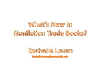 What's  New In  Nonfiction Trade Books ? Rachelle Loven Rachelle.loven@usiouxfalls.edu