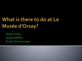 What is there to do at  Le  Musée  d'Orsay?