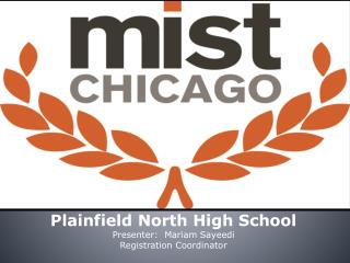 Plainfield North High School Presenter:  Mariam Sayeedi Registration Coordinator