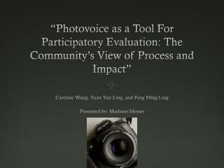""" Photovoice  as a Tool For Participatory Evaluation: The Community's View of Process and Impact"""